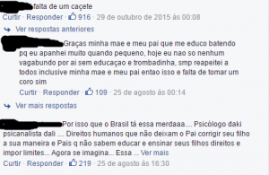 "First comment: ""lack of a beating""; second comment: ""thank god my parents beat me up as a kid so today I`m not a worthless criminal or a thief, always respected everyone including my parents"". Third comment laments that, in Brazil, psychologists and human rights restrain people from providing ""proper education"" (?) imposing limits to children."